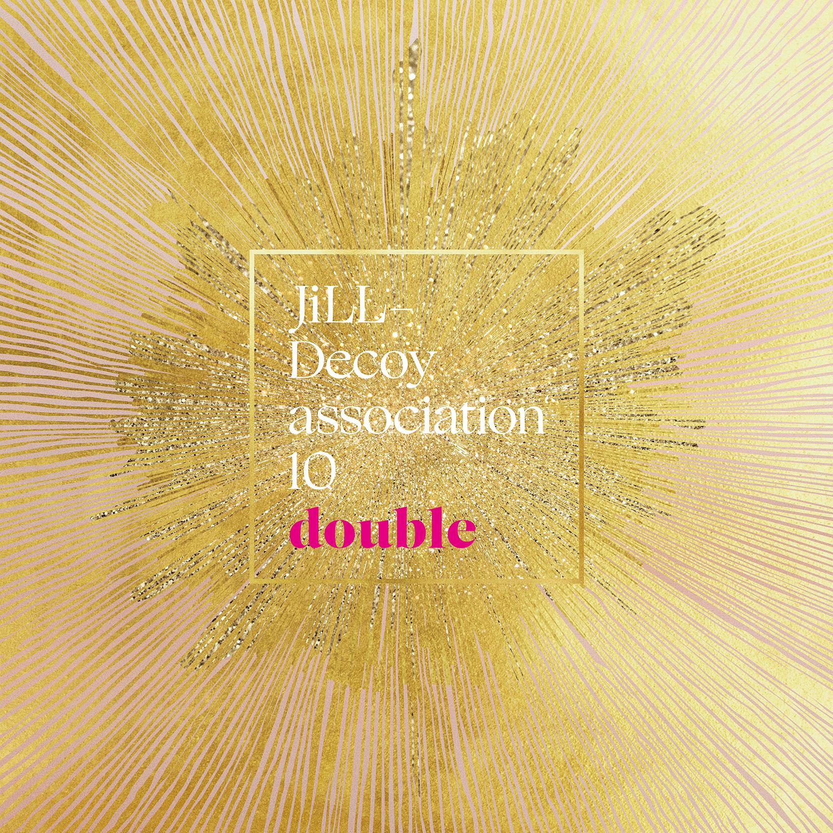 JiLL-Decoy association 「10 ~double~」